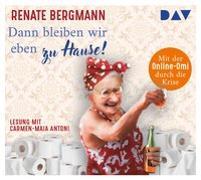 Cover-Bild zu Bergmann, Renate: Dann bleiben wir eben zu Hause! Mit der Online-Omi durch die Krise