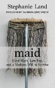 Cover-Bild zu Maid: Hard Work, Low Pay, and a Mother's Will to Survive von Land, Stephanie