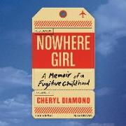 Cover-Bild zu Nowhere Girl Lib/E: A Memoir of a Fugitive Childhood von Diamond, Cheryl