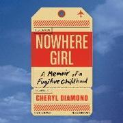 Cover-Bild zu Nowhere Girl: A Memoir of a Fugitive Childhood von Diamond, Cheryl