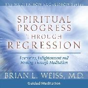 Cover-Bild zu Spiritual Progress Through Regression (Audio Download) von M.D., Brian L. Weiss