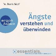 Cover-Bild zu Ängste verstehen und überwinden - Essentials (Audio Download) von Wolf, Doris