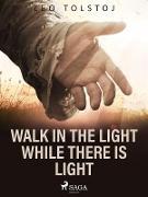 Cover-Bild zu Walk In the Light While There Is Light (eBook) von Tolstoy, Leo