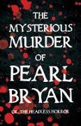 Cover-Bild zu The Mysterious Murder of Pearl Bryan (eBook) von Anonymous