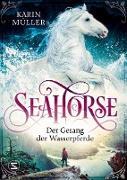 Cover-Bild zu Seahorse - Der Gesang der Wasserpferde (eBook) von Müller, Karin