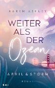 Cover-Bild zu April & Storm - Weiter als der Ozean von Ashley, Karen