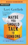 Cover-Bild zu Maybe You Should Talk to Someone: A Therapist, Her Therapist, and Our Lives Revealed von Gottlieb, Lori