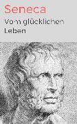 Cover-Bild zu Vom glücklichen Leben (eBook) von Seneca, Lucius Annaeus