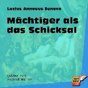 Cover-Bild zu Mächtiger als das Schicksal (Ungekürzt) (Audio Download) von Seneca, Lucius Annaeus