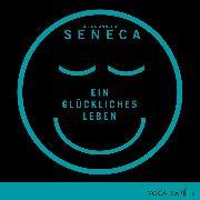 Cover-Bild zu Ein glückliches Leben (Audio Download) von Seneca, Lucius Annaeus