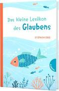 Cover-Bild zu Das kleine Lexikon des Glaubens von Sigg, Stephan