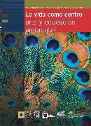 Cover-Bild zu La vida como centro: arte y educación ambiental (eBook) von Echeverri, Ana Patricia Noguera de