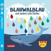 Cover-Bild zu Baby Pixi (unkaputtbar) 93: VE 5 Blauwalblau und andere tolle Farben (5 Exemplare) von Wessel, Kathrin
