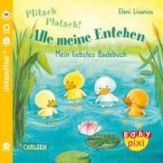 Cover-Bild zu Baby Pixi (unkaputtbar) 105: VE 5 Plitsch, platsch! Alle meine Entchen (5 Exemplare) von Livanios, Eleni