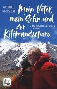 Cover-Bild zu Mein Vater, mein Sohn und der Kilimandscharo (eBook) von Moser, Achill