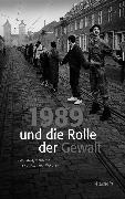 Cover-Bild zu 1989 und die Rolle der Gewalt (eBook) von Sabrow, Martin (Hrsg.)
