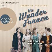 Cover-Bild zu Die Wunderfrauen - Alles, was das Herz begehrt - Wunderfrauen-Trilogie, (gekürzt) (Audio Download) von Schuster, Stephanie