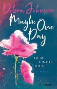 Cover-Bild zu Maybe One Day - Liebe findet dich von Johnson, Debra