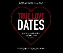 Cover-Bild zu True Love Dates: Your Indispensable Guide to Finding the Love of Your Life von Fileta, Debra