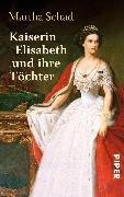 Cover-Bild zu Kaiserin Elisabeth und ihre Töchter (eBook) von Schad, Martha