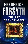Cover-Bild zu Forsyth, Frederick: The Art of the Matter (Storycuts) (eBook)