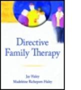 Cover-Bild zu Haley, Jay (Alliant International Univeristy, Philadelphia Child Guidance Clinic, Family Therapy Institute, Washington; US International University-San Diego, La Jolla, CA, USA): Directive Family Therapy