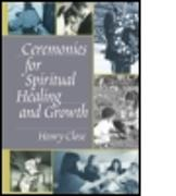 Cover-Bild zu Close, Henry (Director, The Milton H. Erickson Institute of Atlanta, USA): Ceremonies for Spiritual Healing and Growth