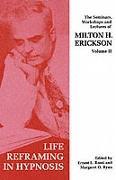 Cover-Bild zu Erickson, Milton H.: Seminars, Workshops and Lectures of Milton H. Erickson.Life Reframing in Hypnosis