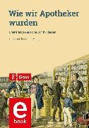 Cover-Bild zu Friedrich, Christoph (Hrsg.): Wie wir Apotheker wurden (eBook)