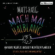 Cover-Bild zu Haig, Matt: Mach mal halblang. Anmerkungen zu unserem nervösen Planeten (Audio Download)