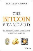Cover-Bild zu The Bitcoin Standard: The Decentralized Alternative to Central Banking von Ammous, Saifedean