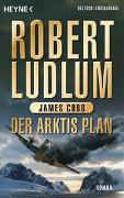 Cover-Bild zu Ludlum, Robert: Der Arktis-Plan