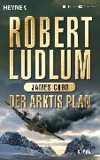 Cover-Bild zu Ludlum, Robert: Der Arktis-Plan (eBook)