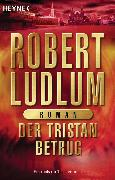 Cover-Bild zu Ludlum, Robert: Der Tristan Betrug (eBook)