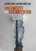 Cover-Bild zu Lorenz, Christian Müller: Unerhörte Nachrichten (eBook)