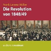Cover-Bild zu Müller, Frank Lorenz: Die Revolution von 1848/49 (Ungekürzt) (Audio Download)