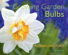 Cover-Bild zu Wilford, Richard: Growing Garden Bulbs
