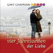 Cover-Bild zu Chapman, Gary: Die vier Jahreszeiten der Liebe (Audio Download)