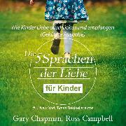 Cover-Bild zu Chapman, Gary: Die fünf Sprachen der Liebe für Kinder - Wie Kinder Liebe ausdrücken und empfangen (Gekürzt) (Audio Download)