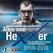 Cover-Bild zu Eggers, Erik: Altes vom Hexxer - Geschichten aus 50 Jahren Handball-Bundesliga