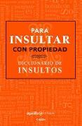 Cover-Bild zu Para insultar con propiedad. Diccionario de insultos / How to Insult with Meanin g.Dictionary of Insults