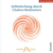 Cover-Bild zu Selbstheilung durch Chakra-Meditation