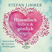Cover-Bild zu Himmlisch lieben und göttlich vögeln