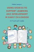 Cover-Bild zu Lumgair, Helen: Using Stories to Support Learning and Development in Early Childhood (eBook)