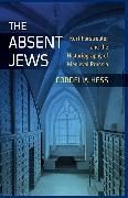 Cover-Bild zu The Absent Jews: Kurt Forstreuter and the Historiography of Medieval Prussia von Hess, Cordelia