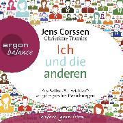 Cover-Bild zu Corssen, Jens: Ich und die anderen - Als Selbst-Entwickler zu gelingenden Beziehungen (Audio Download)