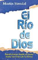 Cover-Bild zu Stendal, Martin: El Rio de Dios: Bendiciones Desde El Trono Hasta Los Fines de la Tierra