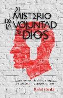 Cover-Bild zu Stendal, Martin: El Misterio de la Voluntad de Dios: Hasta Que Apunte El Día, Y Huyan Las Sombras. (Cantares 2:17, 4:6)