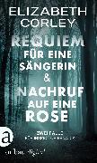 Cover-Bild zu Corley, Elizabeth: Requiem für eine Sängerin & Nachruf auf eine Rose (eBook)