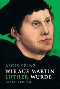 Cover-Bild zu Prinz, Alois: Wie aus Martin Luther wurde